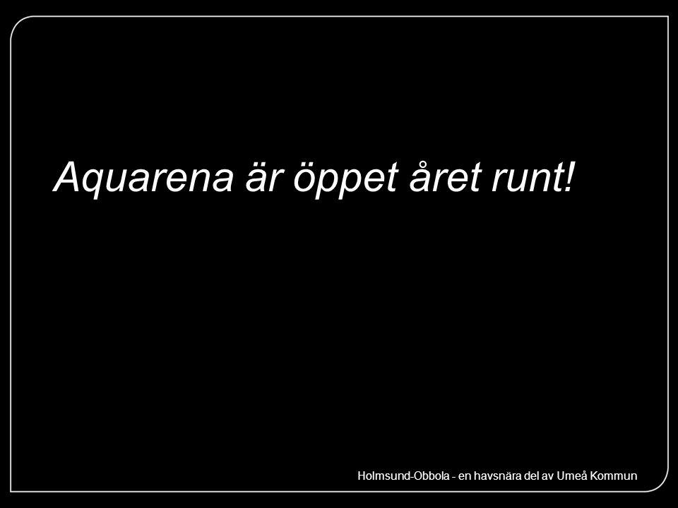 Aquarena är öppet året runt! Holmsund-Obbola - en havsnära del av Umeå Kommun