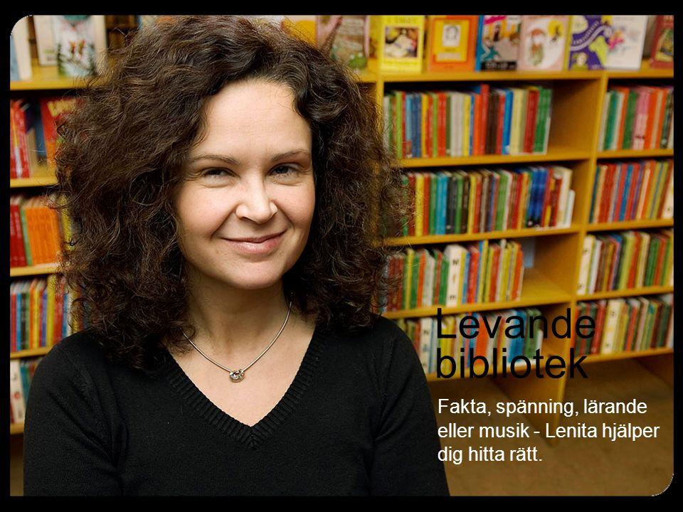 Levande bibliotek Fakta, spänning, lärande eller musik - Lenita hjälper dig hitta rätt.