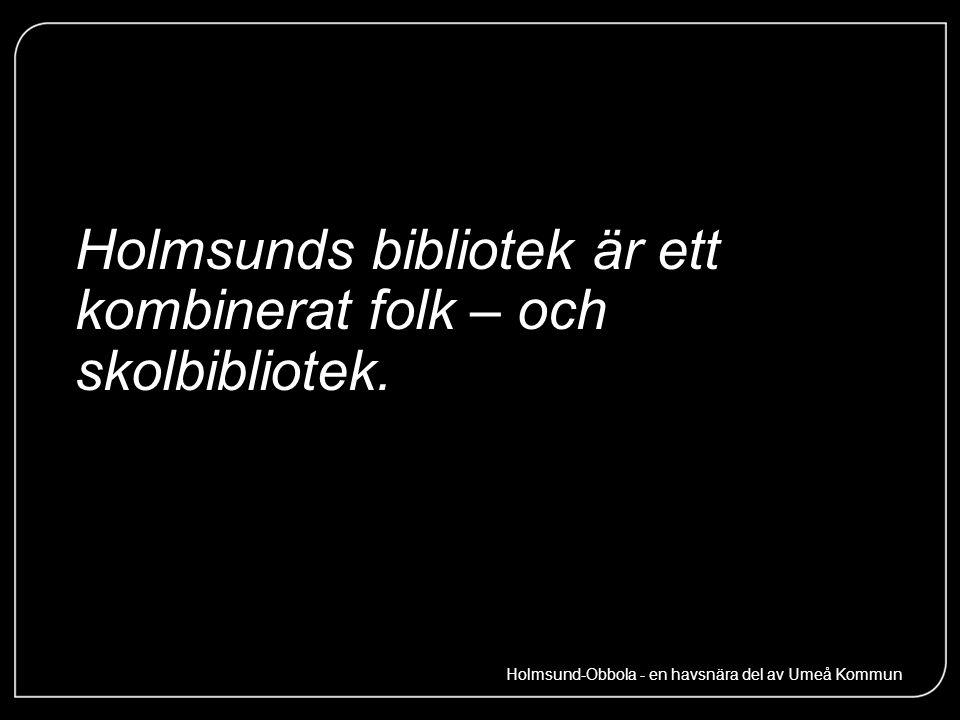 Holmsunds bibliotek är ett kombinerat folk – och skolbibliotek. Holmsund-Obbola - en havsnära del av Umeå Kommun