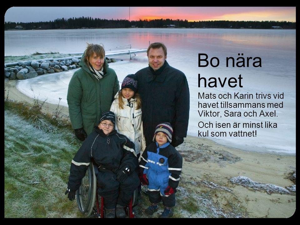 Bo nära havet Mats och Karin trivs vid havet tillsammans med Viktor, Sara och Axel. Och isen är minst lika kul som vattnet!