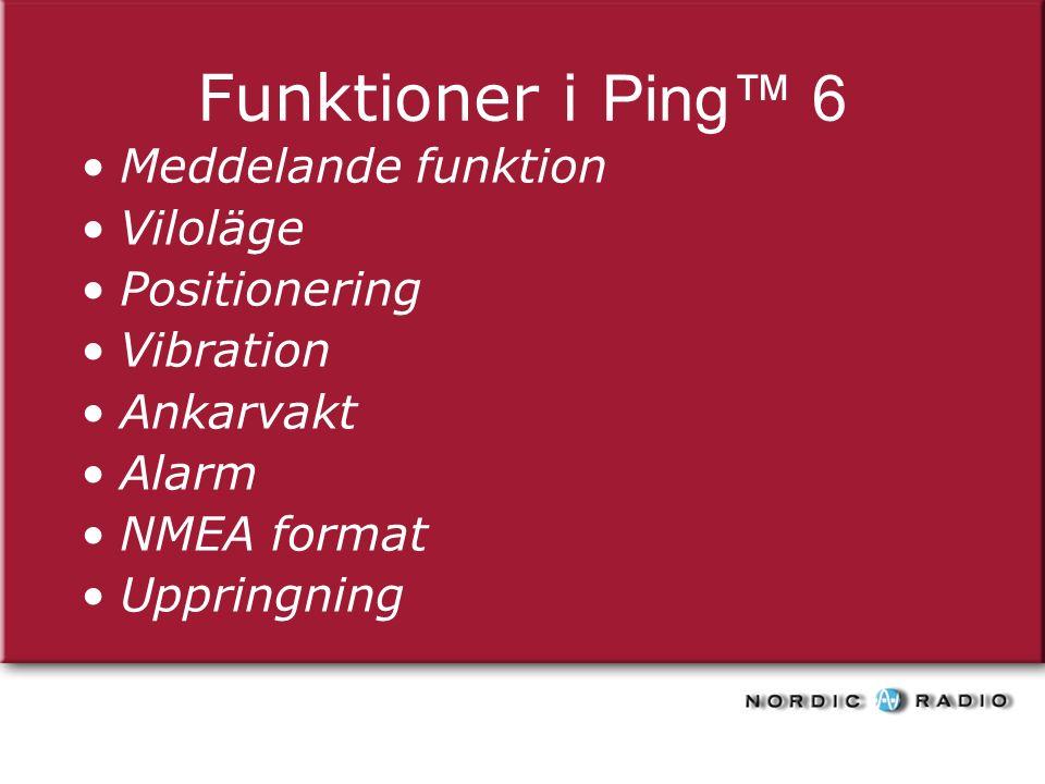 Funktioner i Ping™ 6 Meddelande funktion Viloläge Positionering Vibration Ankarvakt Alarm NMEA format Uppringning