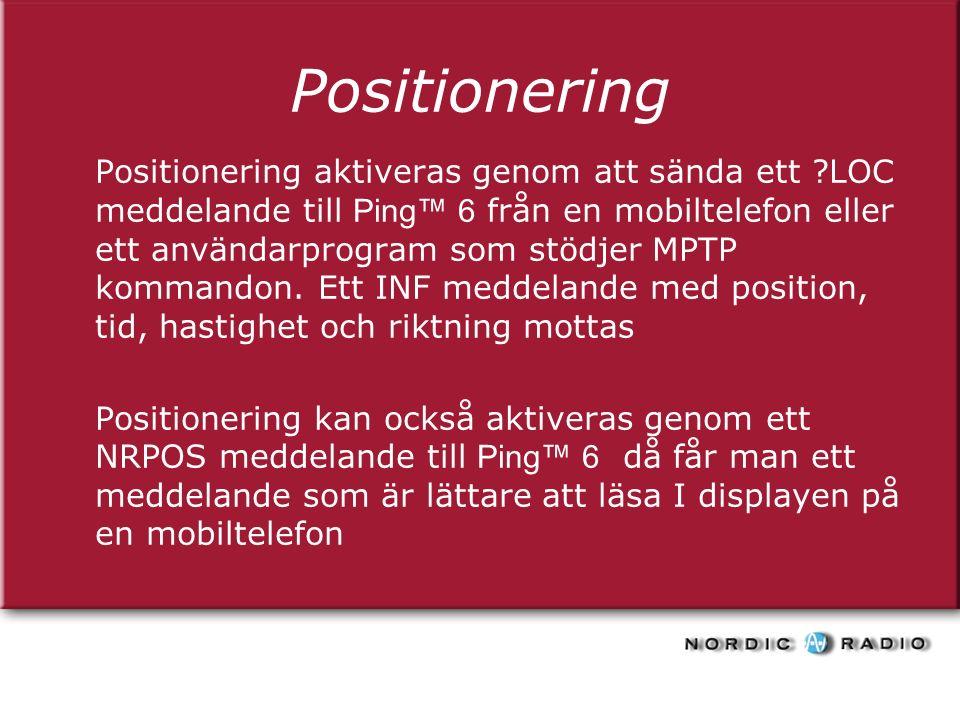 Positionering Positionering aktiveras genom att sända ett LOC meddelande till Ping™ 6 från en mobiltelefon eller ett användarprogram som stödjer MPTP kommandon.