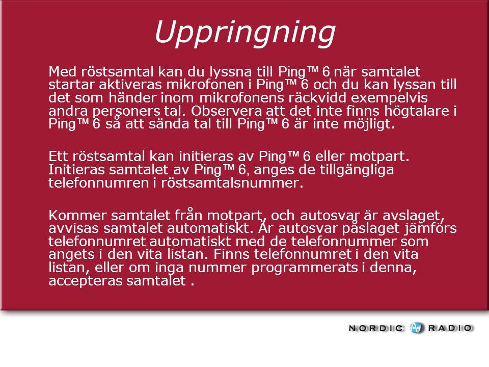 Uppringning Med röstsamtal kan du lyssna till Ping™ 6 när samtalet startar aktiveras mikrofonen i Ping™ 6 och du kan lyssan till det som händer inom mikrofonens räckvidd exempelvis andra personers tal.