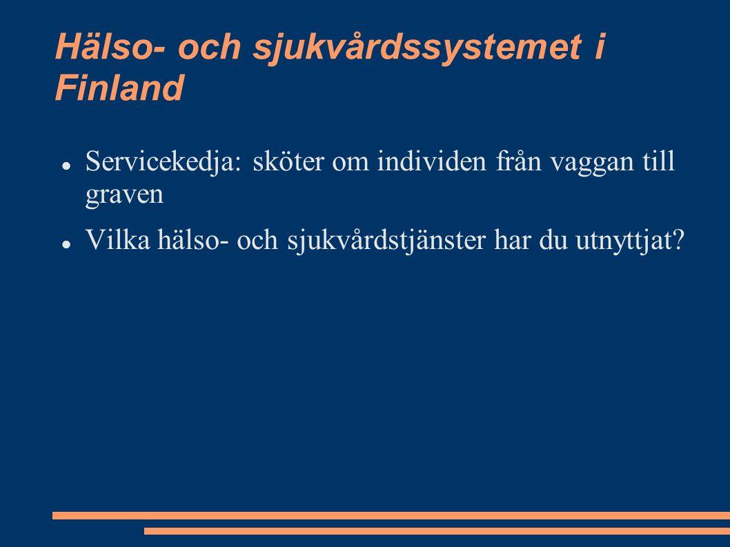 Hälso- och sjukvårdssystemet i Finland Servicekedja: sköter om individen från vaggan till graven Vilka hälso- och sjukvårdstjänster har du utnyttjat
