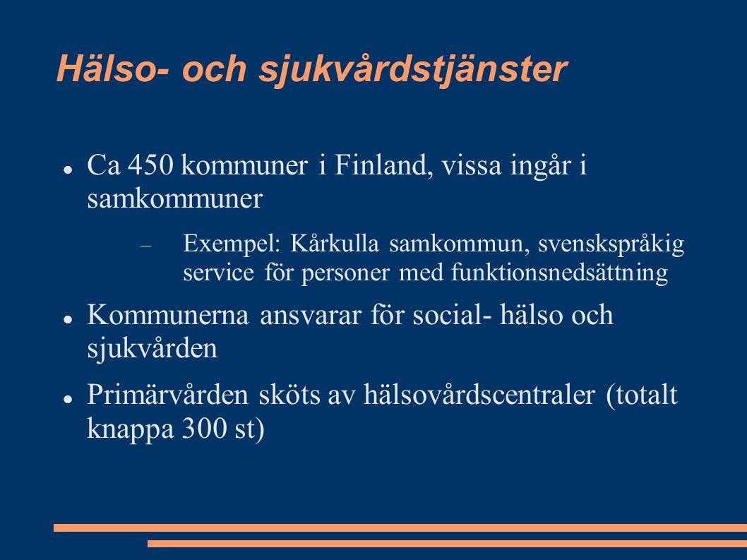 Hälso- och sjukvårdstjänster Ca 450 kommuner i Finland, vissa ingår i samkommuner  Exempel: Kårkulla samkommun, svenskspråkig service för personer med funktionsnedsättning Kommunerna ansvarar för social- hälso och sjukvården Primärvården sköts av hälsovårdscentraler (totalt knappa 300 st)