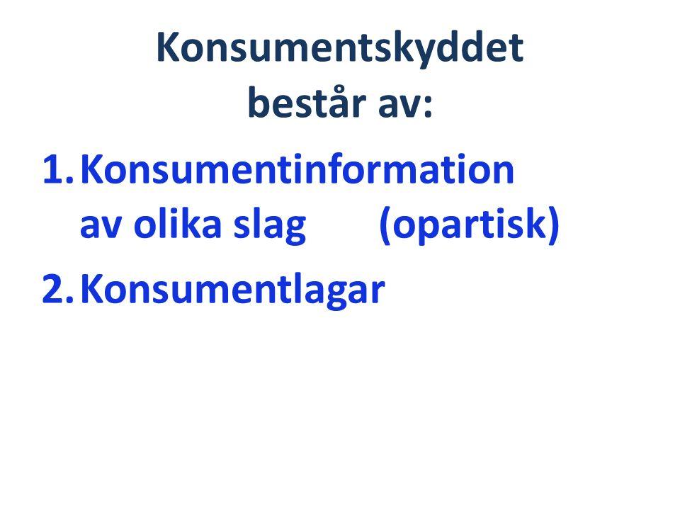 Konsumentskyddet består av: 1.Konsumentinformation av olika slag (opartisk) 2.Konsumentlagar