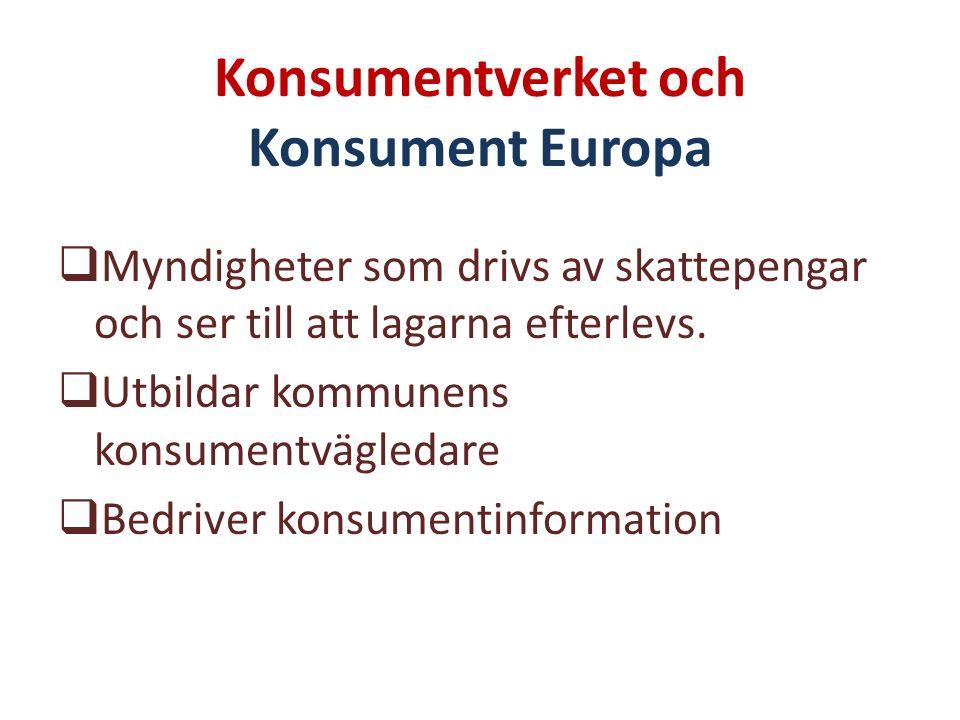 Konsumentverket och Konsument Europa  Myndigheter som drivs av skattepengar och ser till att lagarna efterlevs.