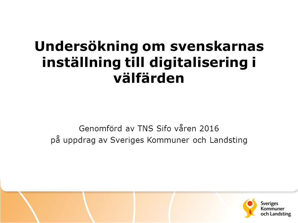 Undersökning om svenskarnas inställning till digitalisering i välfärden Genomförd av TNS Sifo våren 2016 på uppdrag av Sveriges Kommuner och Landsting