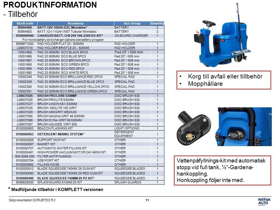 PRODUKTINFORMATION - Tillbehör * Medföljande tillbehör i KOMPLETT versionen Korg till avfall eller tillbehör Mopphållare Vattenpåfyllnings-kit med automatisk stopp vid full tank, ½ -Gardena- hankoppling.