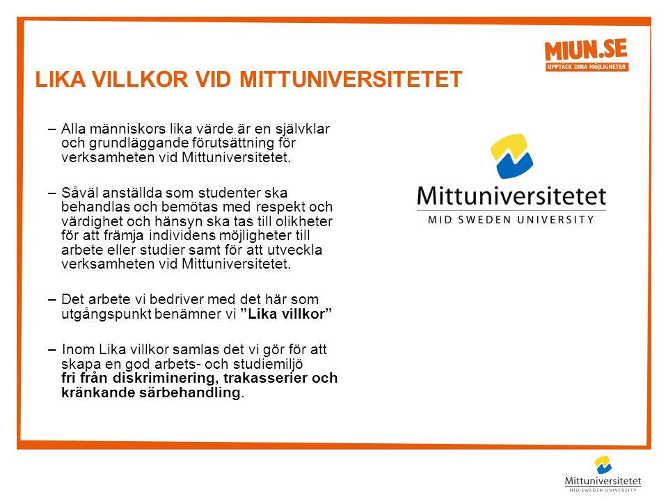 LIKA VILLKOR VID MITTUNIVERSITETET –Alla människors lika värde är en självklar och grundläggande förutsättning för verksamheten vid Mittuniversitetet.