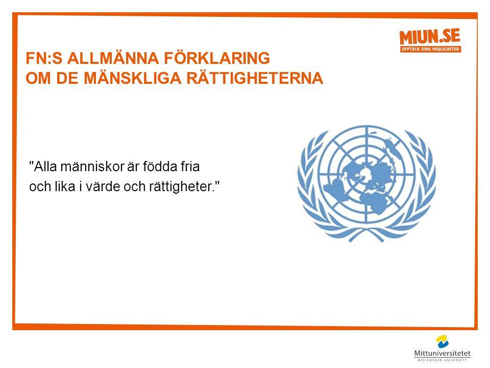 FN:S ALLMÄNNA FÖRKLARING OM DE MÄNSKLIGA RÄTTIGHETERNA Alla människor är födda fria och lika i värde och rättigheter.