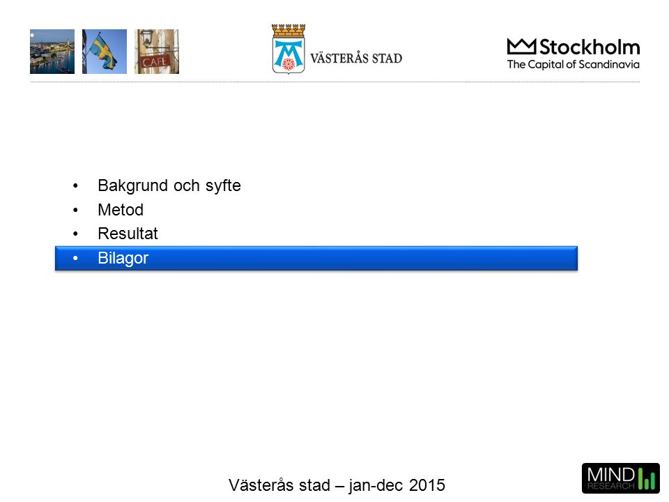 Västerås stad – jan-dec 2015 Bakgrund och syfte Metod Resultat Bilagor