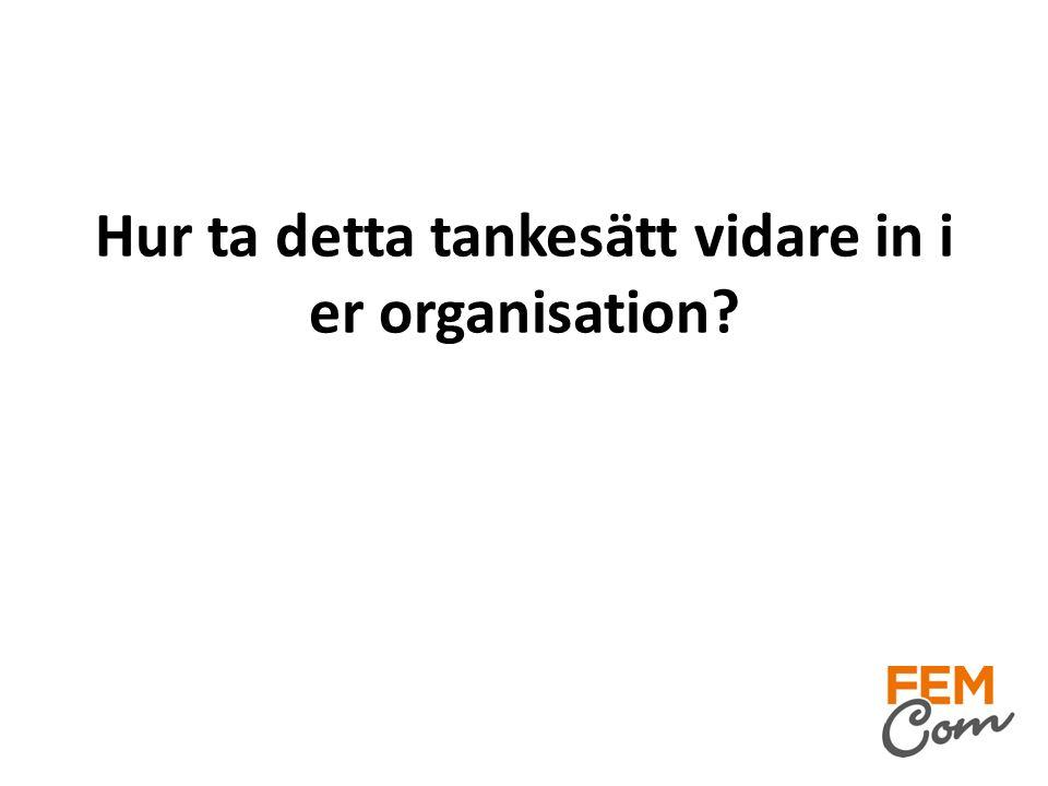 Hur ta detta tankesätt vidare in i er organisation?