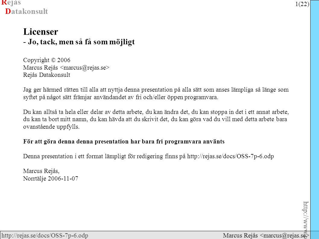 Rejås 1 (22) http://www.rejas.se – Fri programvara är enkelt http://rejas.se/docs/OSS-7p-6.odp Datakonsult Marcus Rejås Licenser - Jo, tack, men så få