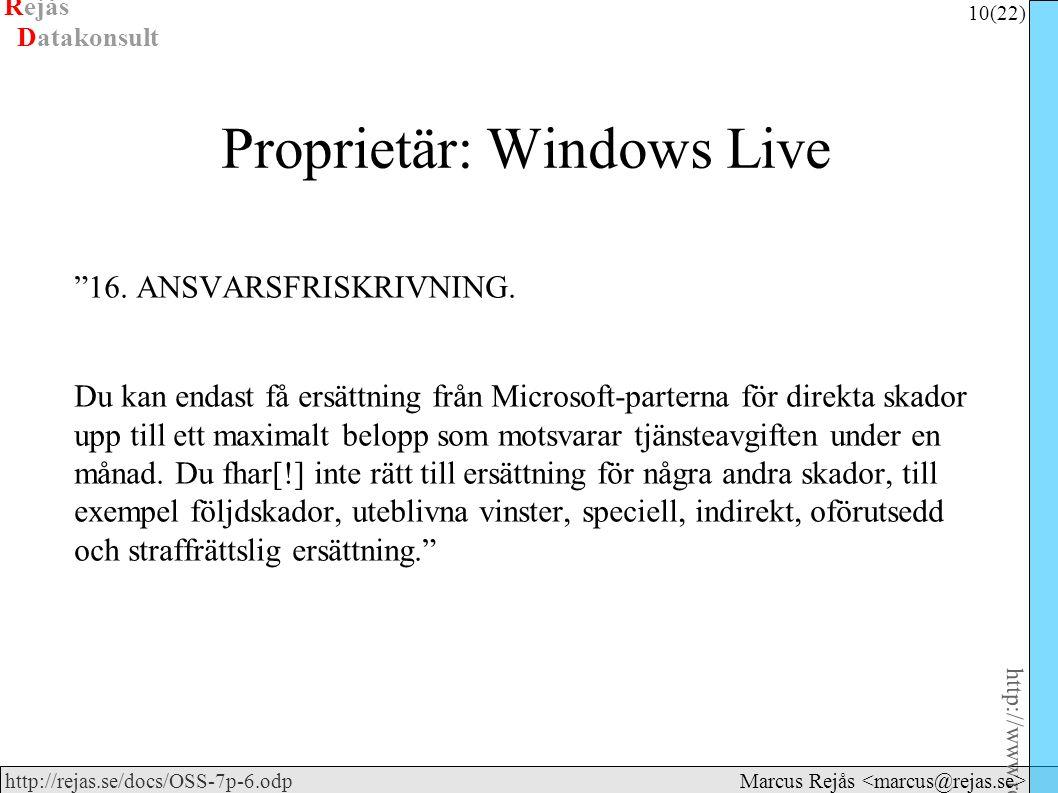 Rejås 10 (22) http://www.rejas.se – Fri programvara är enkelt http://rejas.se/docs/OSS-7p-6.odp Datakonsult Marcus Rejås Proprietär: Windows Live 16.