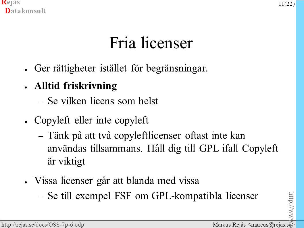 Rejås 11 (22) http://www.rejas.se – Fri programvara är enkelt http://rejas.se/docs/OSS-7p-6.odp Datakonsult Marcus Rejås Fria licenser ● Ger rättigheter istället för begränsningar.