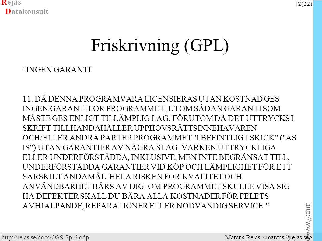 """Rejås 12 (22) http://www.rejas.se – Fri programvara är enkelt http://rejas.se/docs/OSS-7p-6.odp Datakonsult Marcus Rejås Friskrivning (GPL) """"INGEN GAR"""