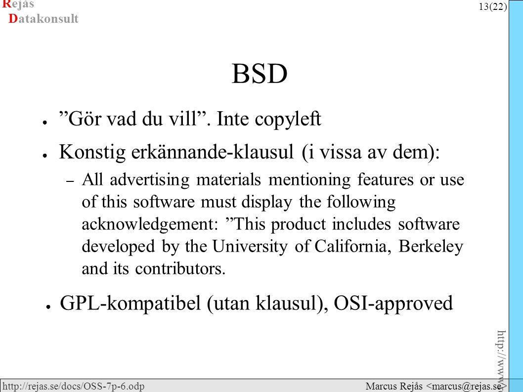 Rejås 13 (22) http://www.rejas.se – Fri programvara är enkelt http://rejas.se/docs/OSS-7p-6.odp Datakonsult Marcus Rejås BSD ● Gör vad du vill .