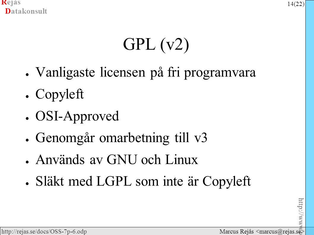Rejås 14 (22) http://www.rejas.se – Fri programvara är enkelt http://rejas.se/docs/OSS-7p-6.odp Datakonsult Marcus Rejås GPL (v2) ● Vanligaste licensen på fri programvara ● Copyleft ● OSI-Approved ● Genomgår omarbetning till v3 ● Används av GNU och Linux ● Släkt med LGPL som inte är Copyleft