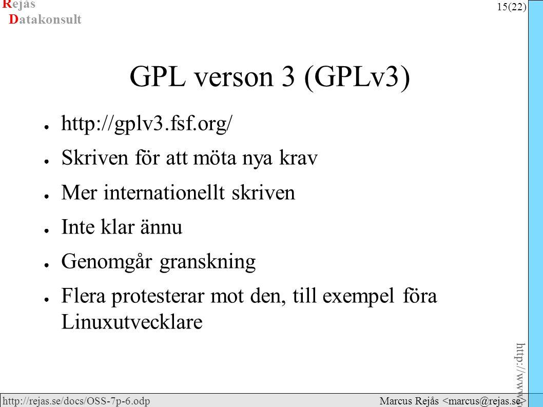 Rejås 15 (22) http://www.rejas.se – Fri programvara är enkelt http://rejas.se/docs/OSS-7p-6.odp Datakonsult Marcus Rejås GPL verson 3 (GPLv3) ● http://gplv3.fsf.org/ ● Skriven för att möta nya krav ● Mer internationellt skriven ● Inte klar ännu ● Genomgår granskning ● Flera protesterar mot den, till exempel föra Linuxutvecklare