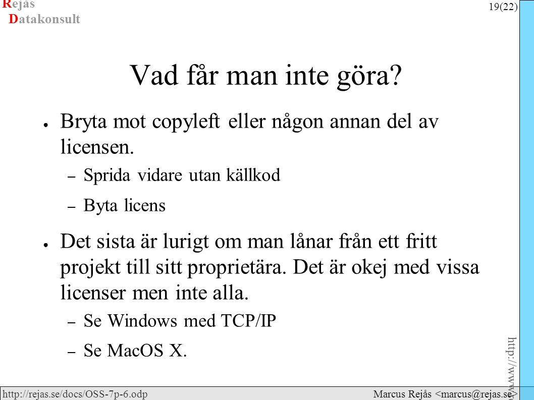 Rejås 19 (22) http://www.rejas.se – Fri programvara är enkelt http://rejas.se/docs/OSS-7p-6.odp Datakonsult Marcus Rejås Vad får man inte göra? ● Bryt