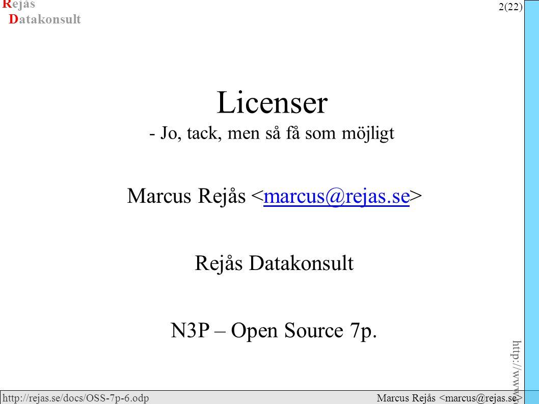 Rejås 2 (22) http://www.rejas.se – Fri programvara är enkelt http://rejas.se/docs/OSS-7p-6.odp Datakonsult Marcus Rejås Licenser - Jo, tack, men så få som möjligt Marcus Rejås marcus@rejas.se Rejås Datakonsult N3P – Open Source 7p.