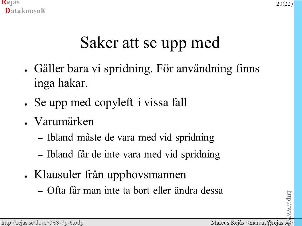 Rejås 20 (22) http://www.rejas.se – Fri programvara är enkelt http://rejas.se/docs/OSS-7p-6.odp Datakonsult Marcus Rejås Saker att se upp med ● Gäller bara vi spridning.