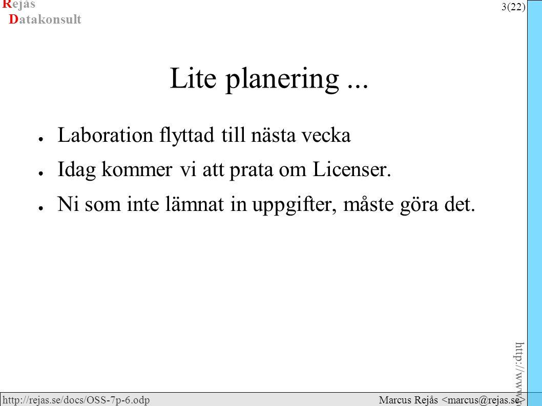 Rejås 3 (22) http://www.rejas.se – Fri programvara är enkelt http://rejas.se/docs/OSS-7p-6.odp Datakonsult Marcus Rejås Lite planering... ● Laboration