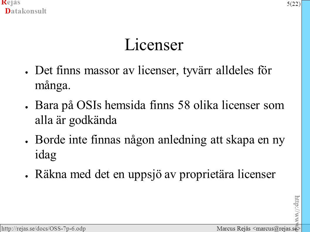 Rejås 5 (22) http://www.rejas.se – Fri programvara är enkelt http://rejas.se/docs/OSS-7p-6.odp Datakonsult Marcus Rejås Licenser ● Det finns massor av licenser, tyvärr alldeles för många.