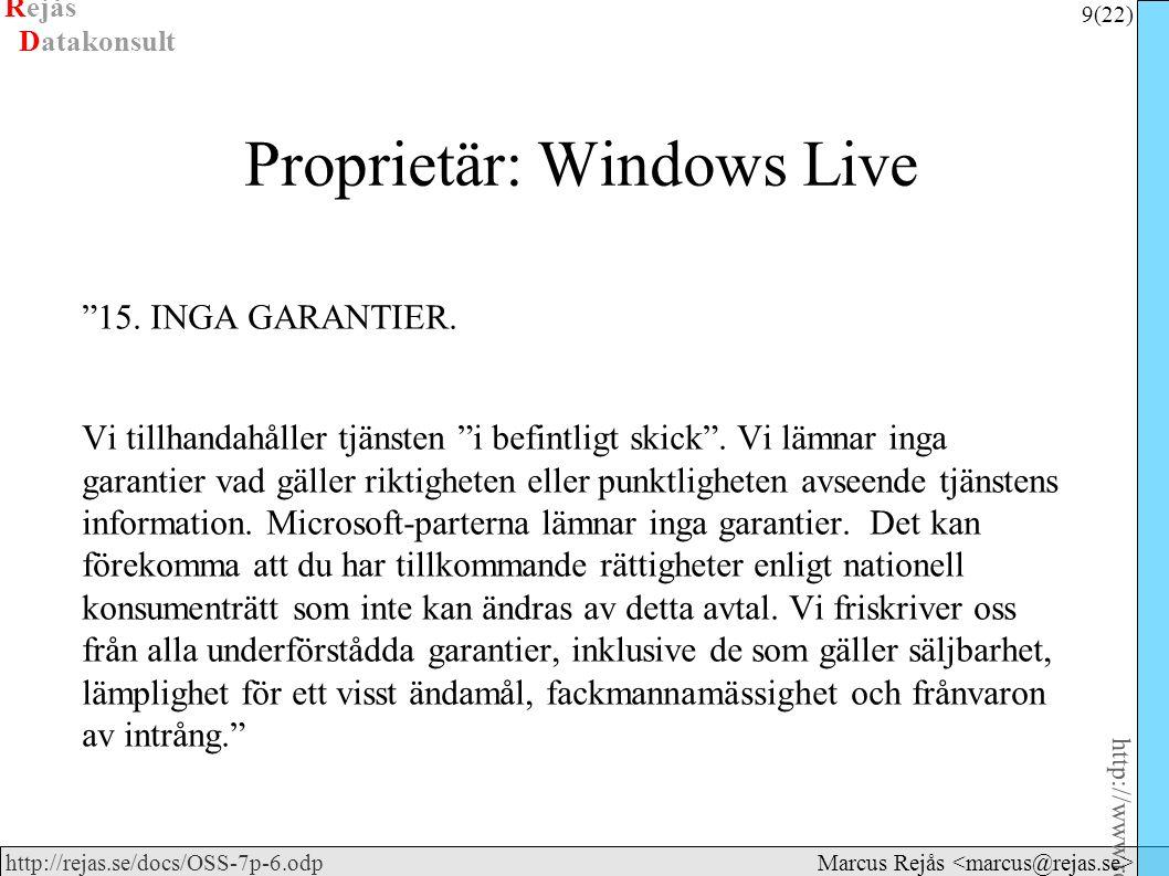 Rejås 9 (22) http://www.rejas.se – Fri programvara är enkelt http://rejas.se/docs/OSS-7p-6.odp Datakonsult Marcus Rejås Proprietär: Windows Live 15.