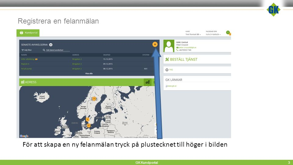 Registrera en felanmälan GK Kundportal 3 För att skapa en ny felanmälan tryck på plustecknet till höger i bilden