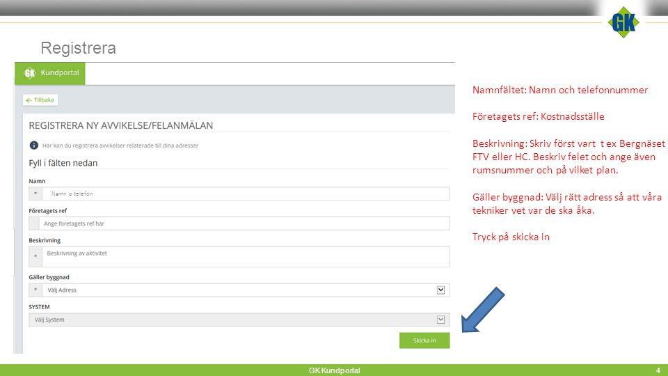Registrera GK Kundportal 4 Namnfältet: Namn och telefonnummer Företagets ref: Kostnadsställe Beskrivning: Skriv först vart t ex Bergnäset FTV eller HC.