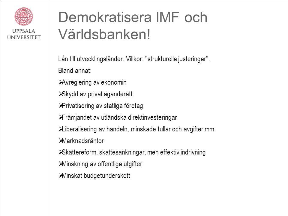 """Demokratisera IMF och Världsbanken! Lån till utvecklingsländer. Villkor: """"strukturella justeringar"""". Bland annat:  Avreglering av ekonomin  Skydd av"""