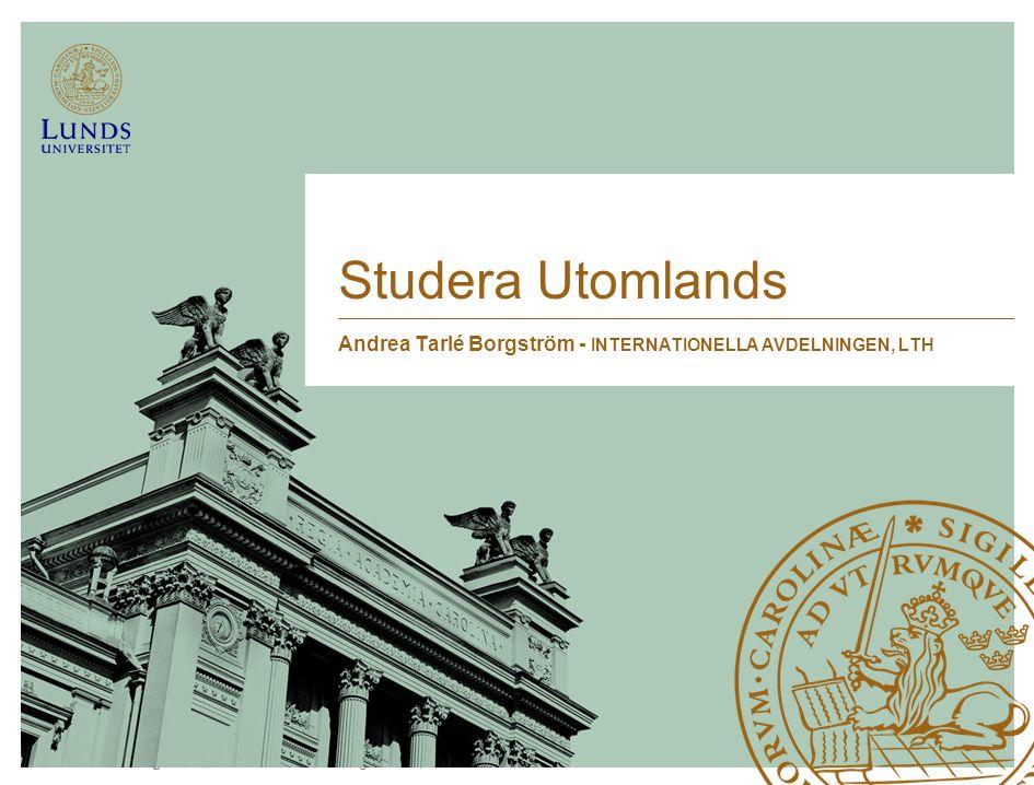 Lunds Tekniska Högskola | Internationella avdelningen LTH | 2015-08-28 Studera Utomlands Andrea Tarlé Borgström - INTERNATIONELLA AVDELNINGEN, LTH