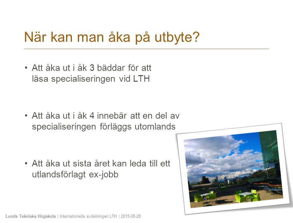 Lunds Tekniska Högskola | Internationella avdelningen LTH | 2015-08-28 När kan man åka på utbyte? Att åka ut i åk 3 bäddar för att läsa specialisering