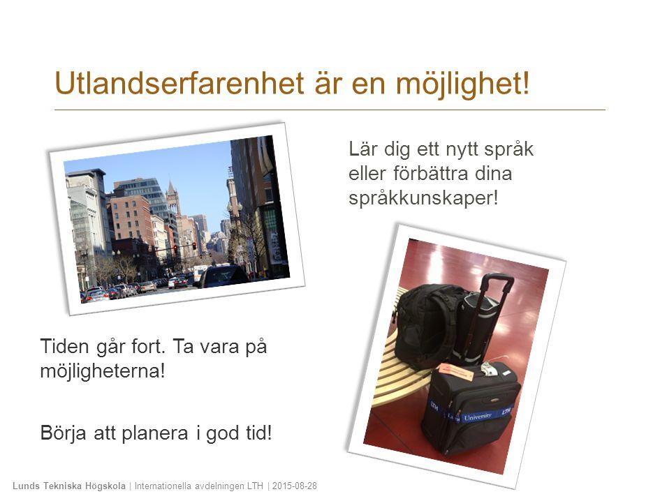 Lunds Tekniska Högskola | Internationella avdelningen LTH | 2015-08-28 Utlandserfarenhet är en möjlighet! Lär dig ett nytt språk eller förbättra dina
