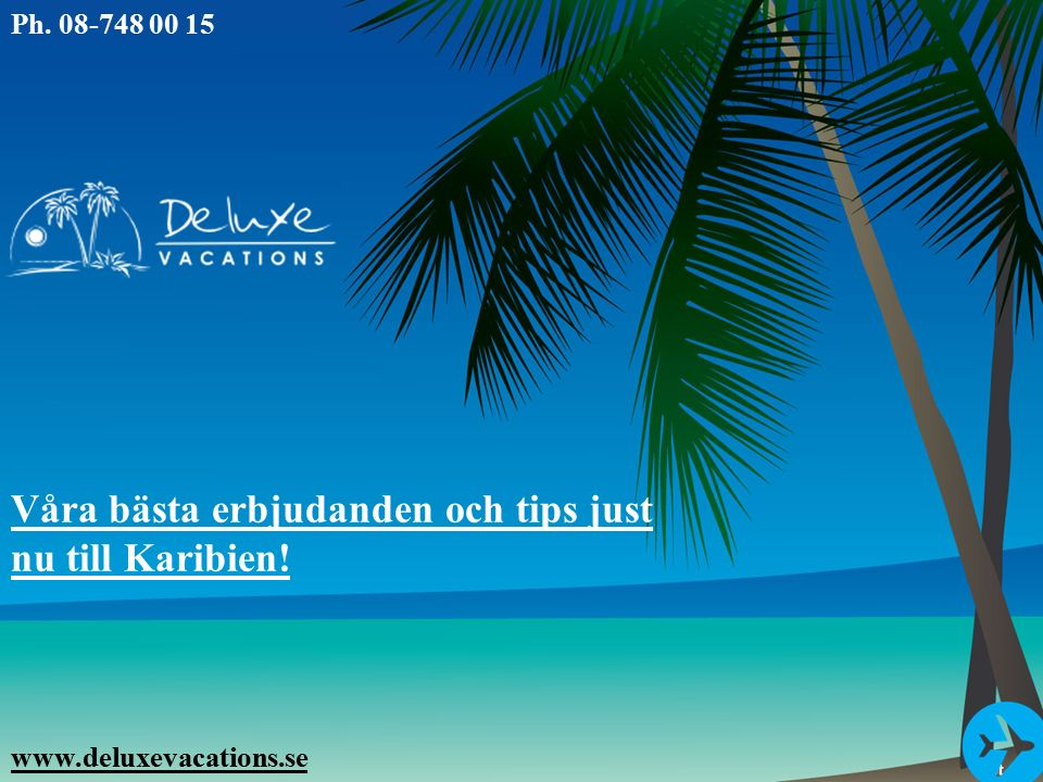 Handla om Deluxe Vacations Deluxe Vacations Deluxe Vacations AB är ett helt internetbaserat företag som säljer resor med reguljärflyg till Karibien / Västindien sedan 1998.
