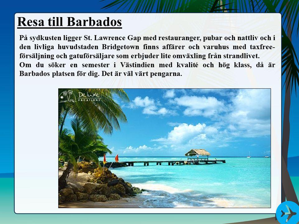 Resa till Barbados På sydkusten ligger St. Lawrence Gap med restauranger, pubar och nattliv och i den livliga huvudstaden Bridgetown finns affärer och