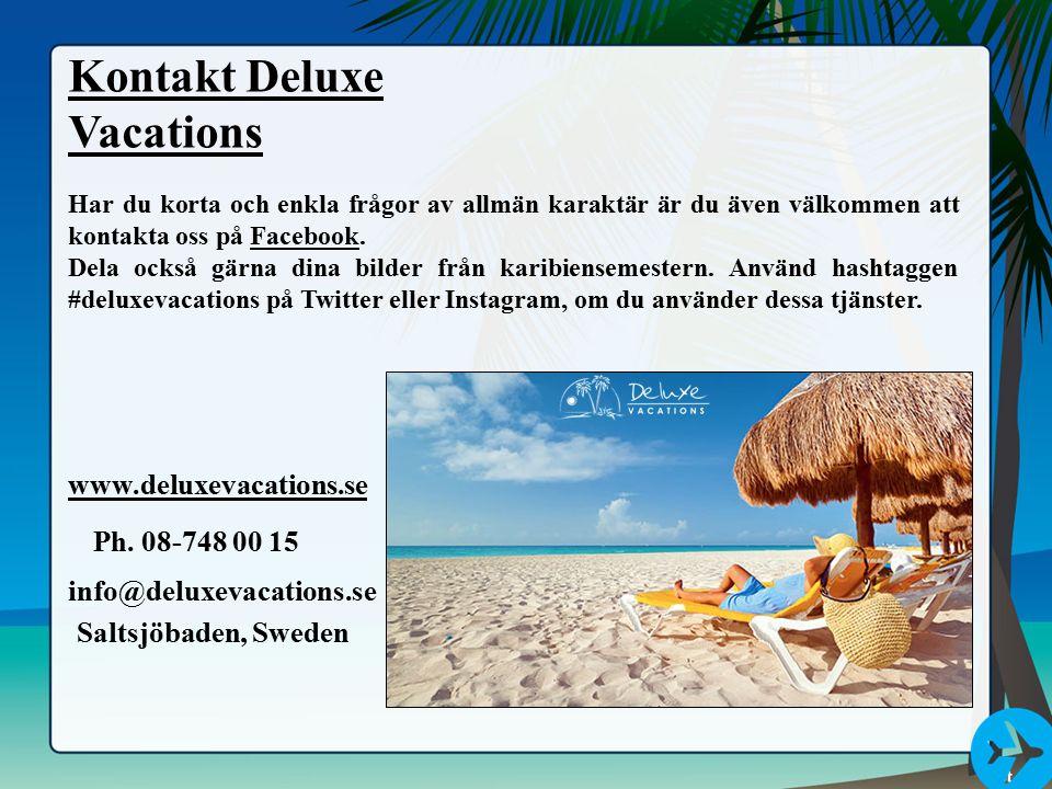 Kontakt Deluxe Vacations Har du korta och enkla frågor av allmän karaktär är du även välkommen att kontakta oss på Facebook.Facebook Dela också gärna dina bilder från karibiensemestern.