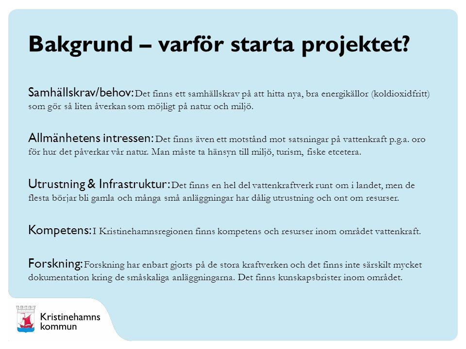 Bakgrund – varför starta projektet? Samhällskrav/behov: Det finns ett samhällskrav på att hitta nya, bra energikällor (koldioxidfritt) som gör så lite