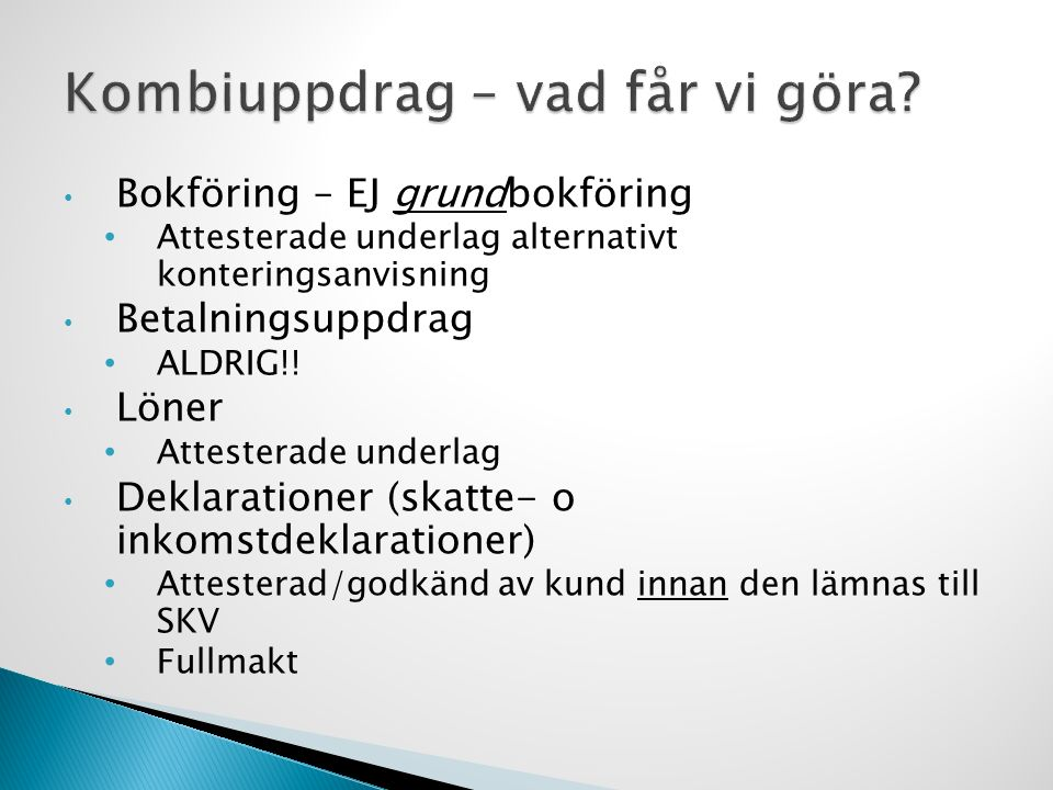 Bokföring – EJ grundbokföring Attesterade underlag alternativt konteringsanvisning Betalningsuppdrag ALDRIG!! Löner Attesterade underlag Deklarationer
