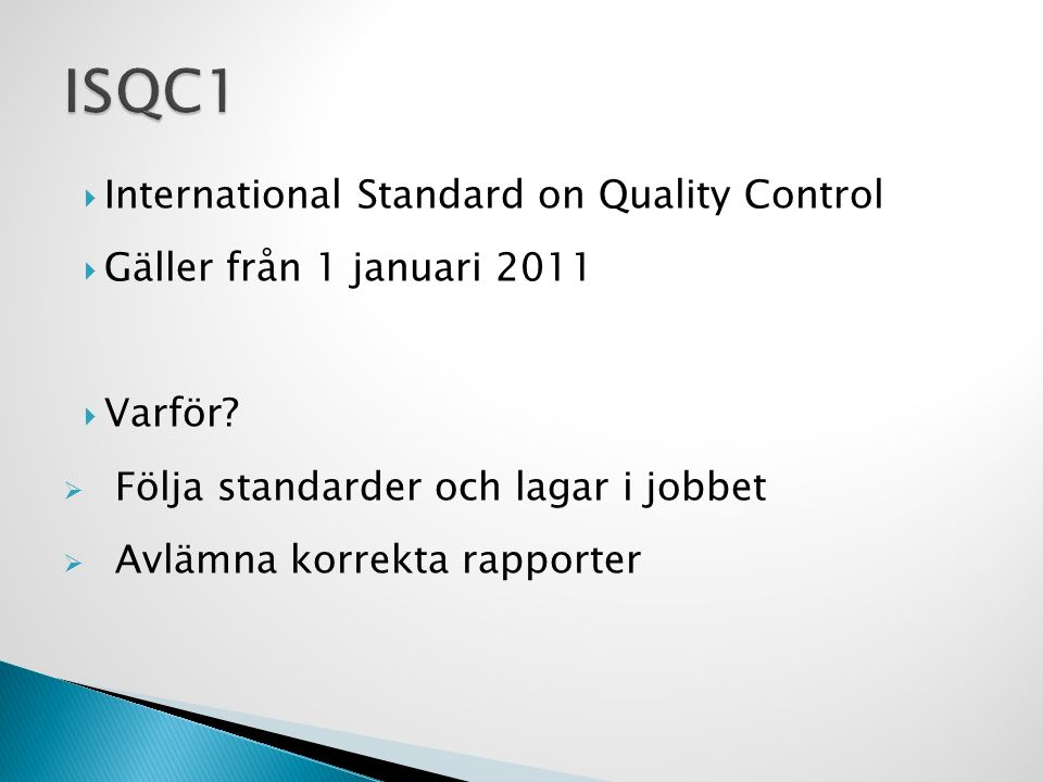  International Standard on Quality Control  Gäller från 1 januari 2011  Varför.