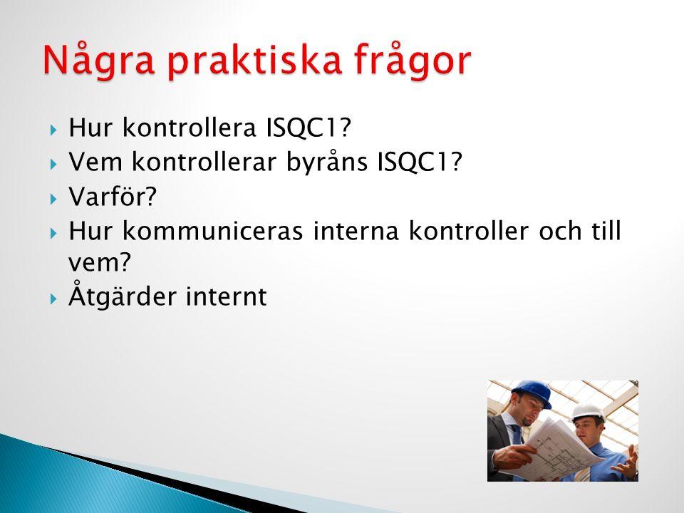  Hur kontrollera ISQC1?  Vem kontrollerar byråns ISQC1?  Varför?  Hur kommuniceras interna kontroller och till vem?  Åtgärder internt