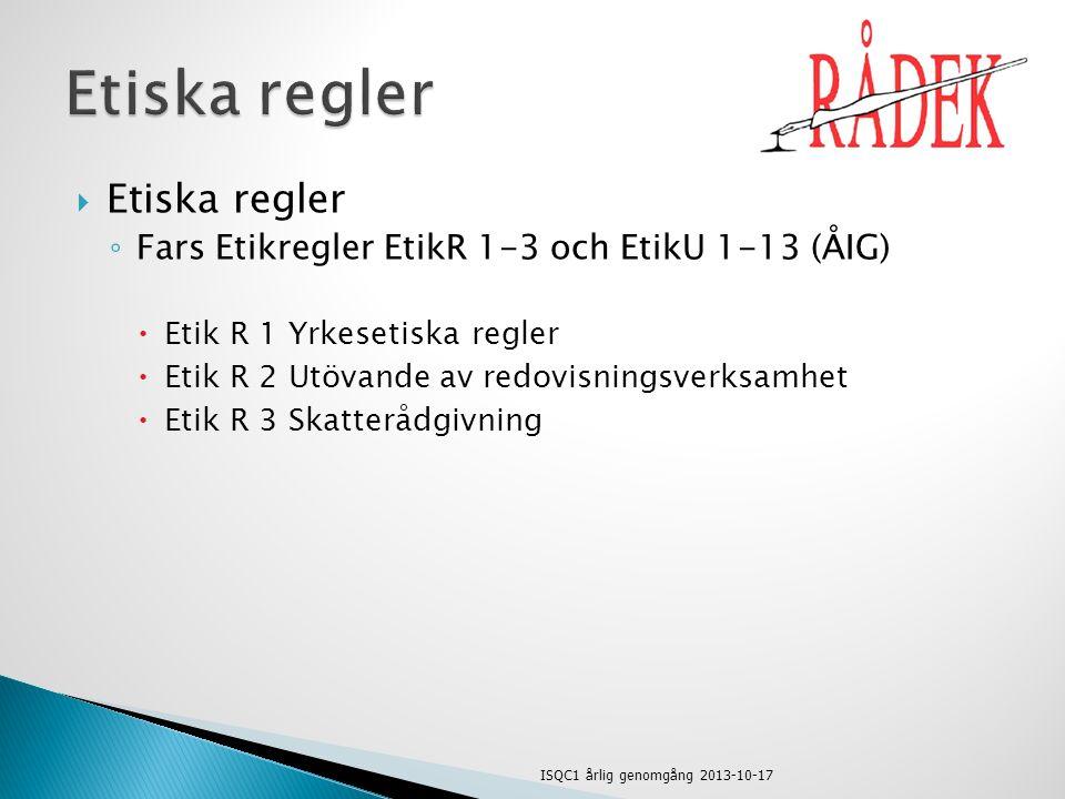  Etiska regler ◦ Fars Etikregler EtikR 1-3 och EtikU 1-13 (ÅIG)  Etik R 1 Yrkesetiska regler  Etik R 2 Utövande av redovisningsverksamhet  Etik R
