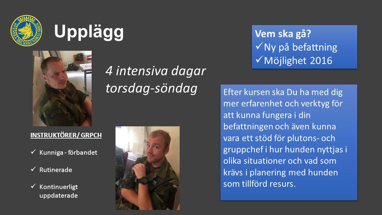 Upplägg INSTRUKTÖRER/ GRPCH Kunniga - förbandet Rutinerade Kontinuerligt uppdaterade Vem ska gå? Ny på befattning Möjlighet 2016 Vem ska gå? Ny på bef