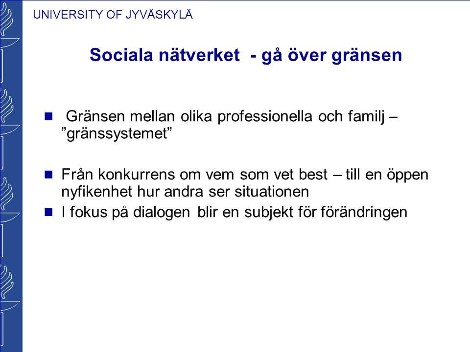 """UNIVERSITY OF JYVÄSKYLÄ Sociala nätverket - gå över gränsen Gränsen mellan olika professionella och familj – """"gränssystemet"""" Från konkurrens om vem so"""
