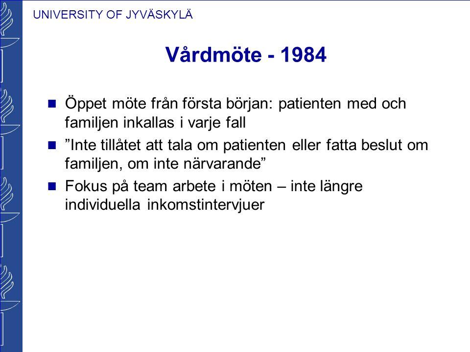 """UNIVERSITY OF JYVÄSKYLÄ Vårdmöte - 1984 Öppet möte från första början: patienten med och familjen inkallas i varje fall """"Inte tillåtet att tala om pat"""