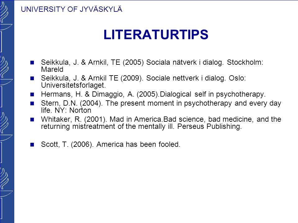 UNIVERSITY OF JYVÄSKYLÄ LITERATURTIPS Seikkula, J. & Arnkil, TE (2005) Sociala nätverk i dialog. Stockholm: Mareld Seikkula, J. & Arnkil TE (2009). So