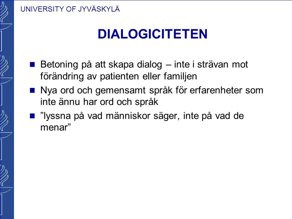 UNIVERSITY OF JYVÄSKYLÄ DIALOGICITETEN Betoning på att skapa dialog – inte i strävan mot förändring av patienten eller familjen Nya ord och gemensamt