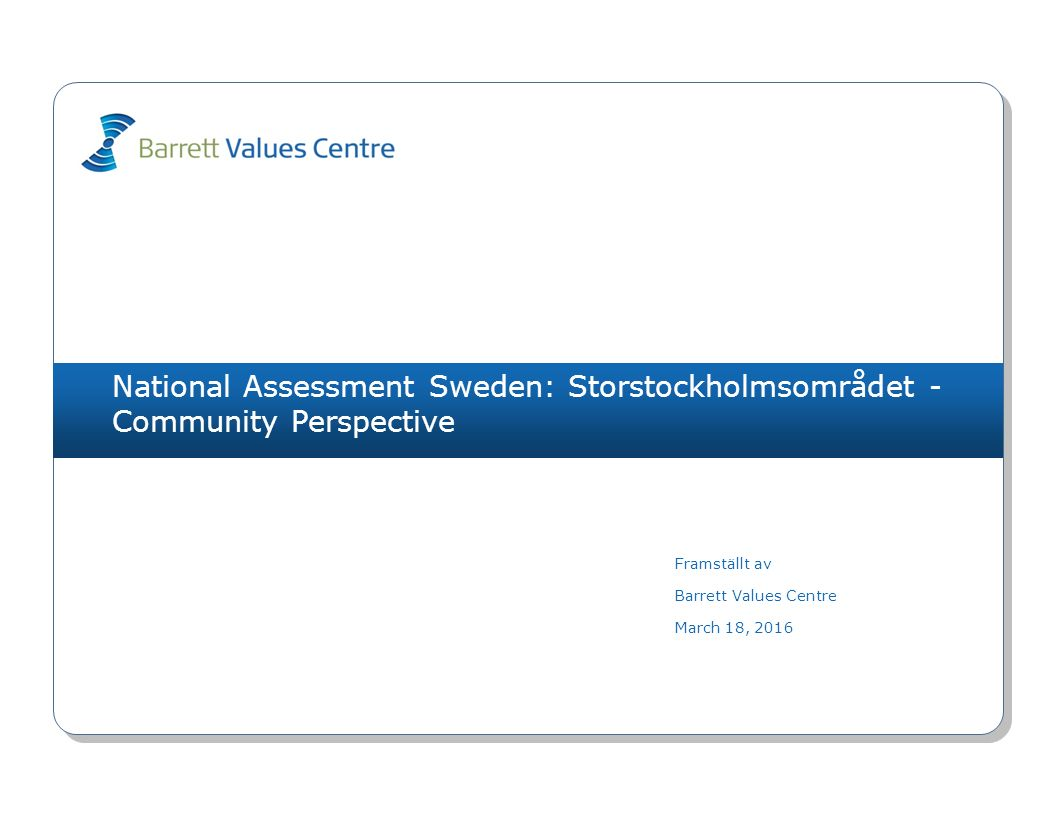 National Assessment Sweden: Storstockholmsområdet - Community Perspective Framställt av Barrett Values Centre March 18, 2016